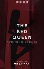 ✔The Bed Queen [ BNSN BOOK #2] by missayaaa