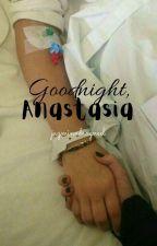 Goodnight, Anastasia(On-going) by Priyalangmalakas