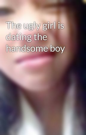 would you date an ugly girl