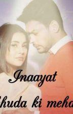 Inaayat (khuda ki mehar)❤ by sid_ki_naaz1227