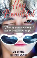 Hey beautiful [COMPLETED] by Sitashmarajbhandari
