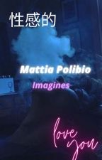 Mattia Polibio SMUT * Hehe* by notyouraverageneli
