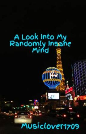 A Look Into My Randomly Insane Mind by SupaMoo