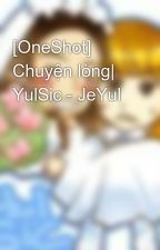 [OneShot] Chuyện lòng  YulSic - JeYul by Nice_9