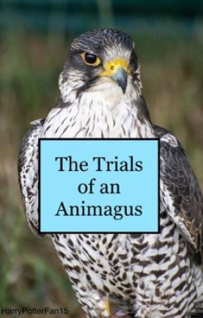 The Trials of an Animagus by HarryPotterFan15