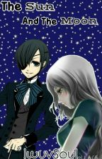 The Sun and The Moon- Ciel x Reader by TheMaroonElephant