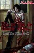 No te fíes de donde vives... (Jeff The Killer y tú) by NoeliaDoblas