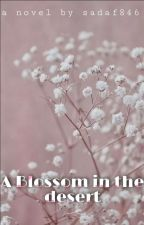 A Blossom in the desert by sadaf846