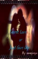 Secret Love Or Just Give Up ?(on-hold) by iamajmyn