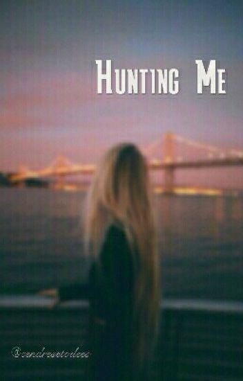 Hunting me