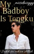 My Badboy Is Tengku by missdaisyyy