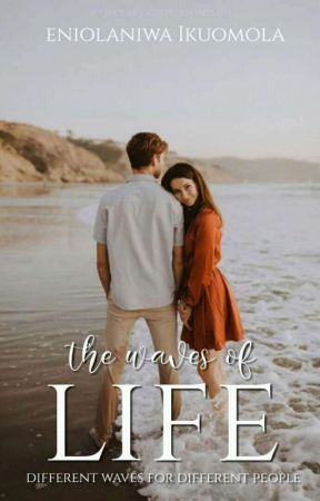 The Waves Of Life [COMING SOON] by Eniolaniwa123
