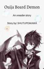 Ouija Board Demon (xreader story) by SHUTUPOIKAWA