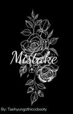 """Mistake"" by TaehyungsThicccbooty"