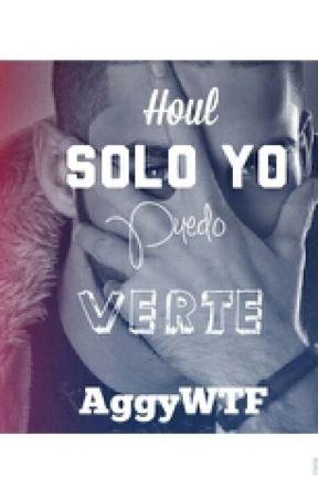 Houl, Solo yo puedo verte. (Cancelada temporalmente) by KoaWaTF