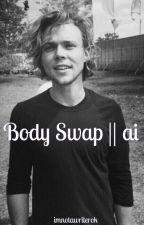 Body swap || Ashton Irwin {REWRITING} by imnotawriterok
