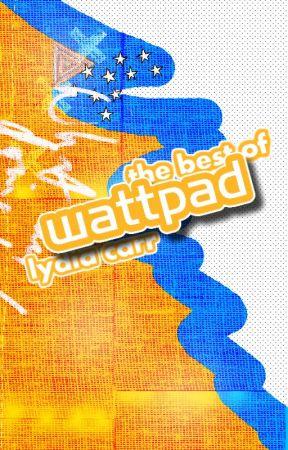 The Best of Wattpad by lydiacarr