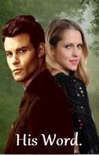 His Word. (Elijah Mikaelson, Vampire Diaries FanFiction). by WeAreTheWalkingDead_