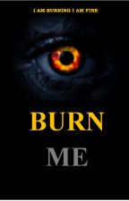 Burn Me (A Shatter Me Series Sequel) by evelyly_tw