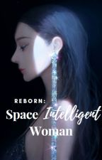 Reborn : Space Intelligent Woman by QuinnAerith