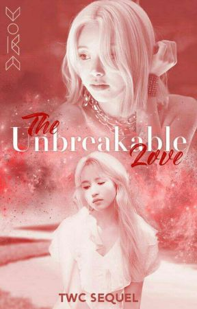 The Unbreakable Love || TWC Sequel by IncrediblyLovely