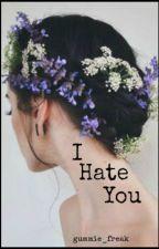 I hate you by gummie_freak