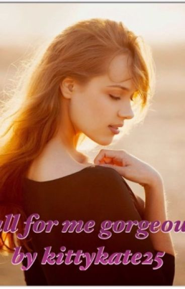 fall for me gorgeous <completed>