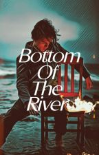 Bottom Of The River by mxrie_blxssxm