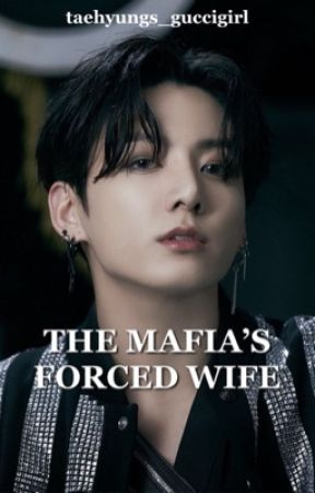 The Mafia's Forced Wife by taehyungs_guccigirl