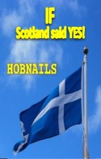 If Scotland said YES! by Hobnails