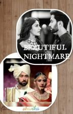 BEAUTIFUL NIGHTMARE - Shivika ff by WriterLove27