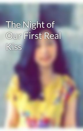 The Night of Our First Real Kiss by trishasales