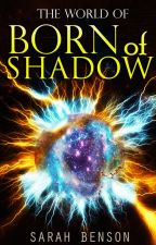 The World of Born of Shadow by SarahBensonBooks