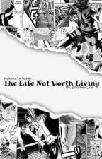 The Life Not Worth Living (HaikyuuxReader) by polarbear_ice