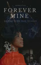 Forever Mine *A Fred Weasley Love Story* Book One by HaHaPhelpsHaHa