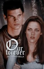 Jacob and Bella: Our Forever {ON HIATUS} by Girl_with_the_Bread