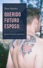 Querido Futuro Esposo |Kendall Schmidt| by SchizophrenicDreamer