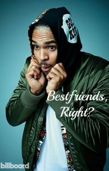 Bestfriends, Right? (Chris Brown Fan Fic)