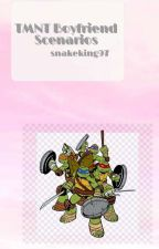 TMNT Boyfriend Scenerios(On Hiatus) by 19_queenie_79