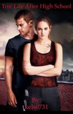 Tris' Life after high school (A Divergent Fanfictions) by sheo__forever