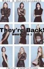 They're Back! [WMBT? Book 3] by Mixx_eks