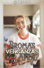Bromas, venganzas y ¿Amor? #Wattys2016 by ItsAnaLuz_Gomez