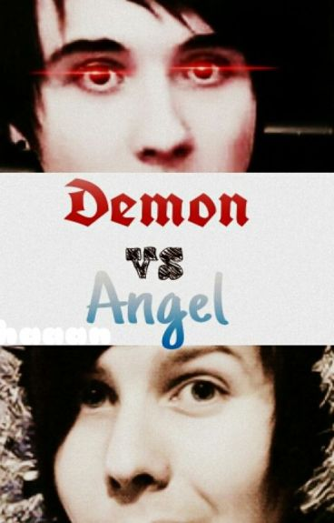 Demon VS Angel (Phan) ***EDITING