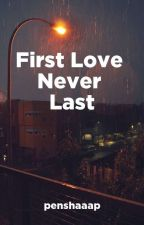 First Love Never Last by penshaaap