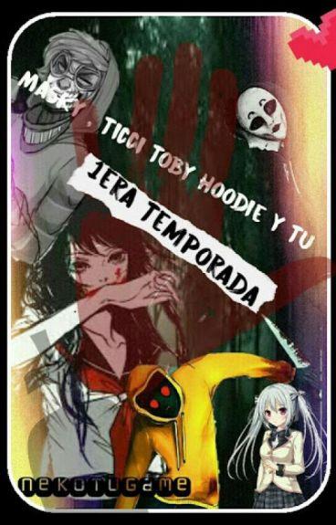 Masky, Hoodie, Ticcy Toby y tu [TERMINADA] (Reescribiendo)