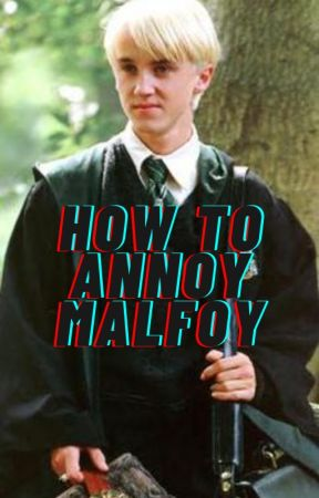 A Few Ways To Annoy Draco Malfoy by GlitchedSpringtime