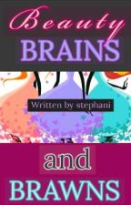 Beauty, Brains and Brawns. (Ongoing Major Editing) by brownsnowqueen