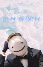 Tell me you love me || dreamwastaken by -jaspercat-