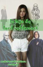 La hija de Lord voldemort-PRIMERA TEMPORADA by makarena43