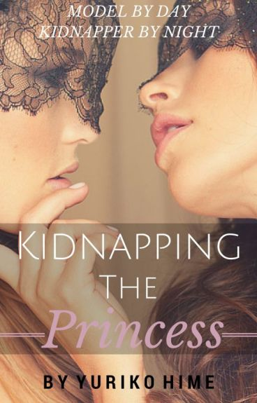 Kidnapping The Princess (girlxgirl) lesbian {Wattys2015}